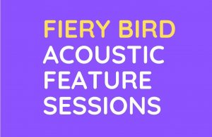 Fiery Bird Acoustic Feature Sessions @ The Fiery Bird Live Music Venue
